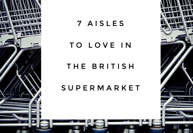 7 Aisles to Love in the British Supermarket