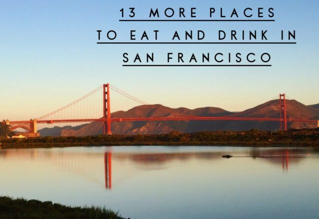 13 More Places to Eat and Drink in San Francisco