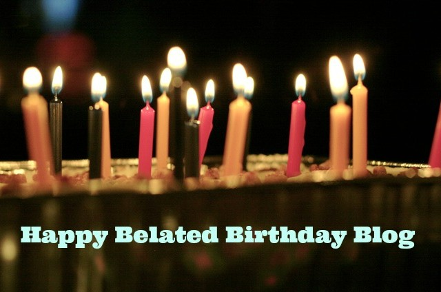 Happy Belated Birthday Blog