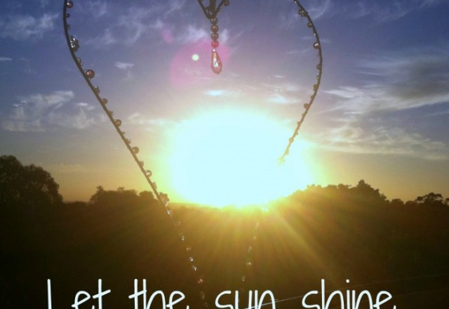 Wednesday Words of Wisdom – Let the sun shine through your heart