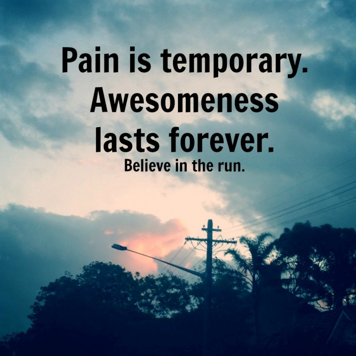 Pain is temporary. Awesomeness lasts forever.