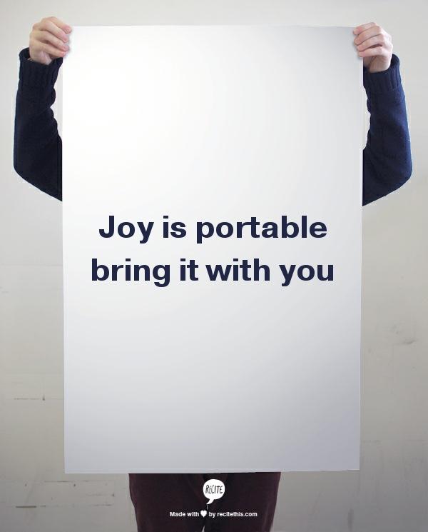 Joy is portable