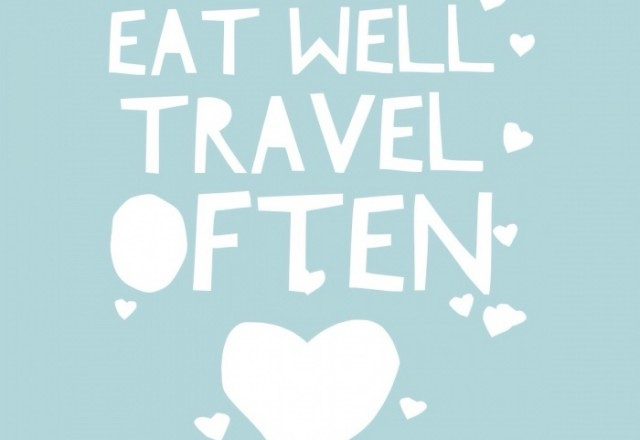 Wednesday Words of Wisdom – Eat and Travel