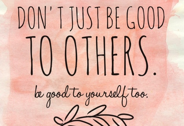 Wednesday Words of Wisdom – Be Good to Yourself