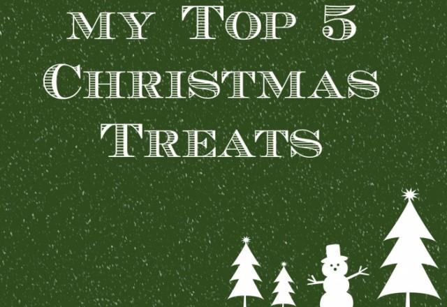 My Top 5 Christmas Treats