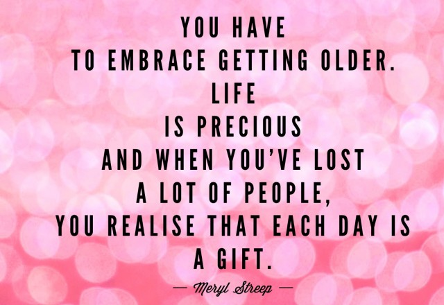 Wednesday Words of Wisdom – Embrace Getting Older