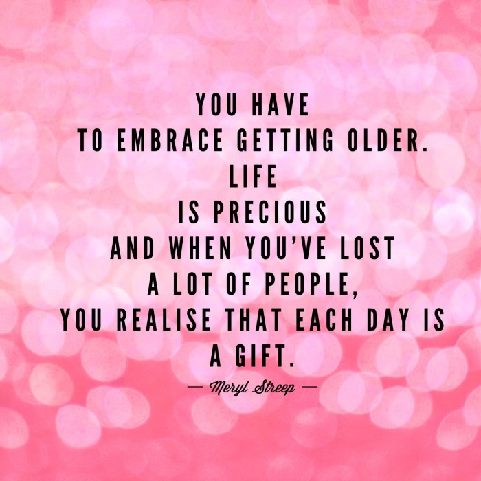 Embrace getting older