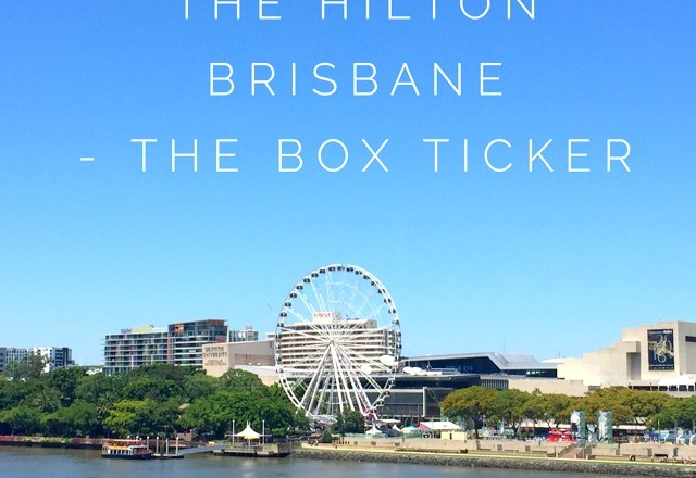 The Hilton Brisbane – The Box Ticker