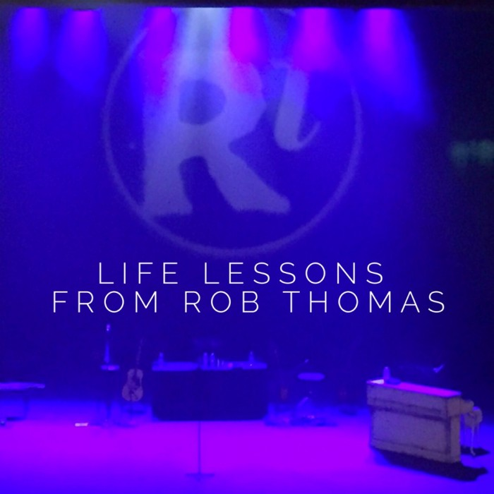 Life Lessons from Rob Thomas