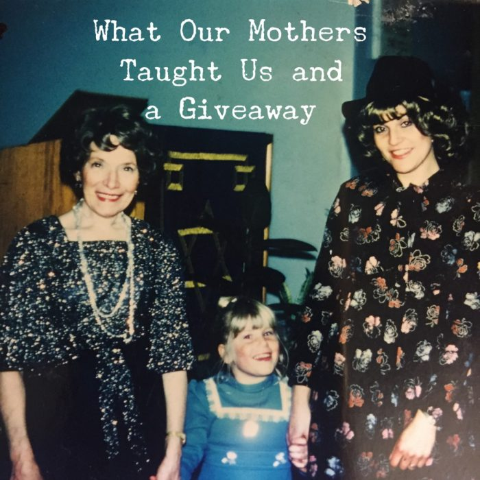 What our Mothers Taught Us and a Giveaway