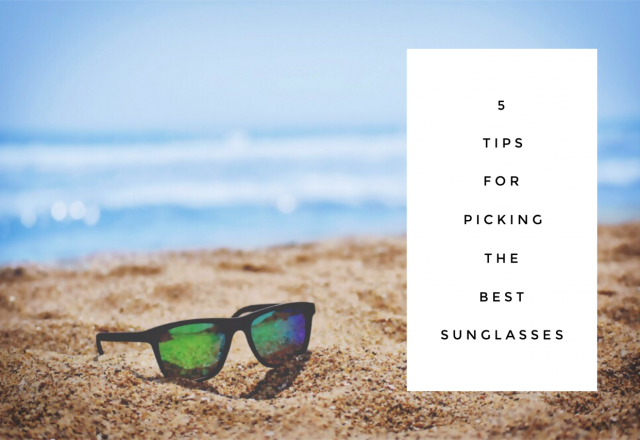 5 Top Tips for Picking the Best Sunglasses