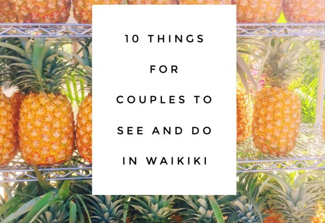 10 Things For Couples to See and Do in Waikiki
