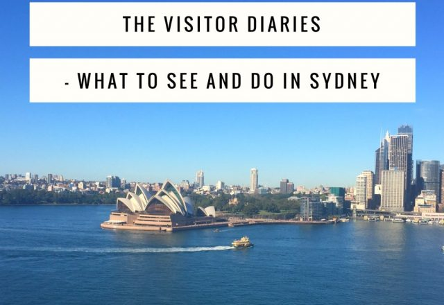 The Visitor Diaries – What to See and Do in Sydney