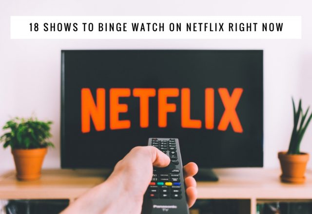 18 Shows to Binge Watch on Netflix Right Now