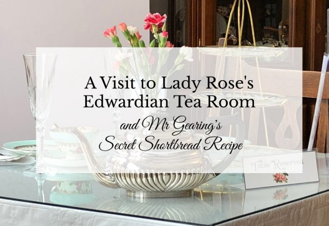 Lady Rose's Edwardian Tea Room and Mr Gearing's Secret Shortbread Recipe