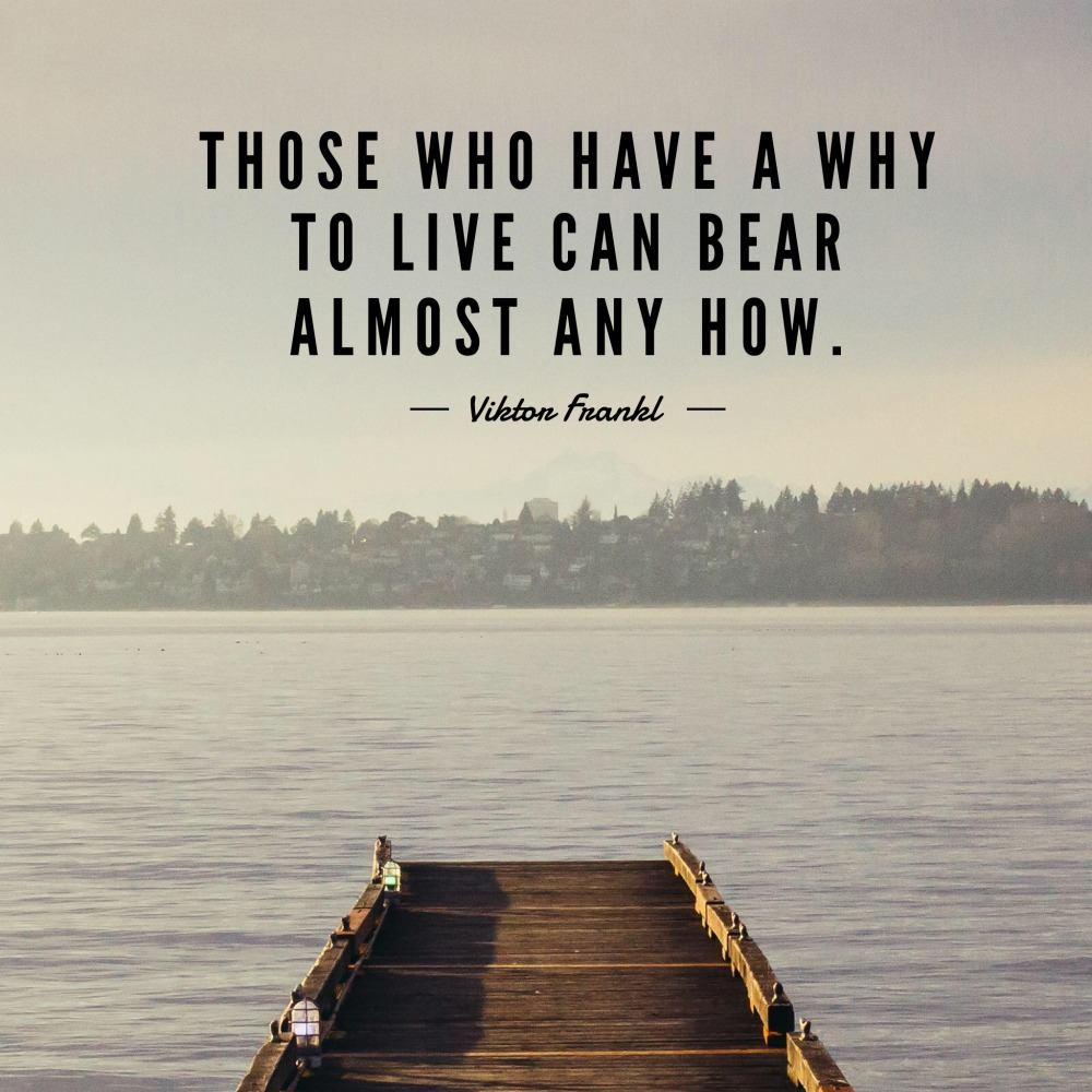 those who have a why to live can bear almost any how