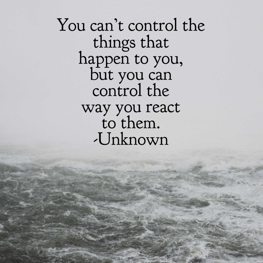 you can't control what happens to you