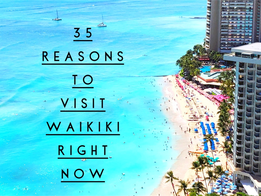 35 Reasons to visit Waikiki right now
