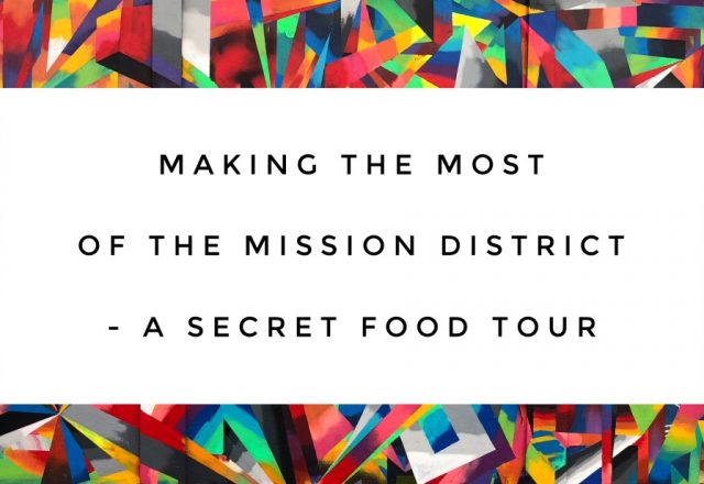 Making the Most of the Mission District – A Secret Food Tour