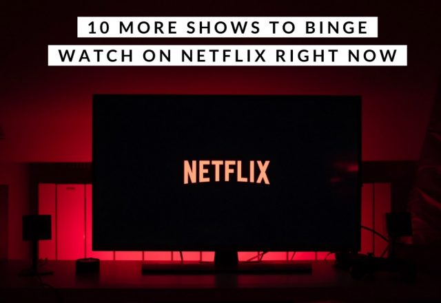 10 More Shows To Binge Watch on Netflix Right Now
