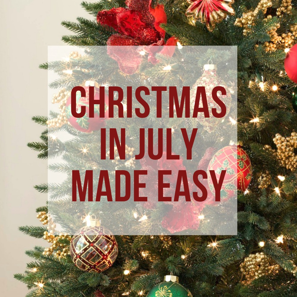christmas in July made easy