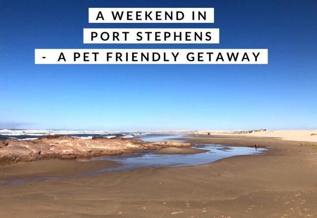 A Weekend in Port Stephens – Pet Friendly Getaway