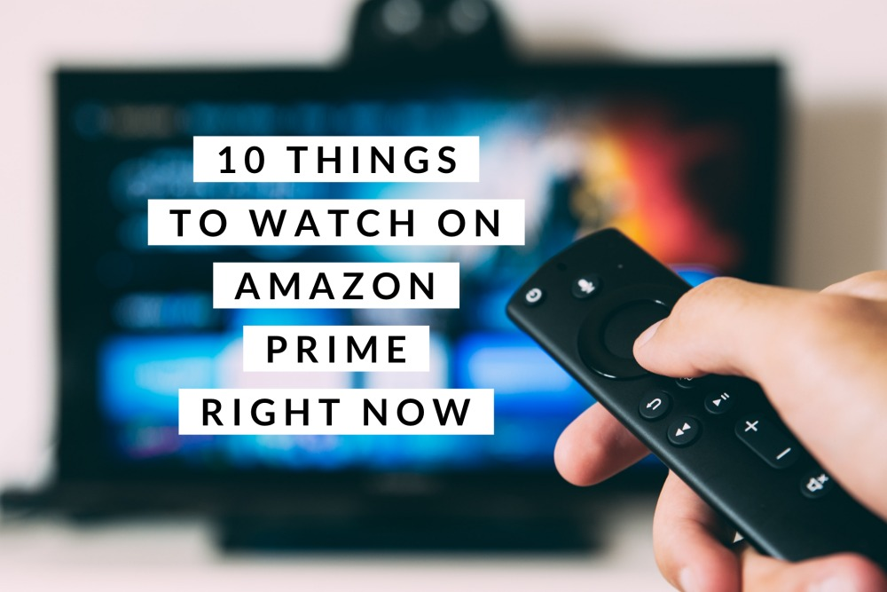 10 things to watch on amazon prime right now